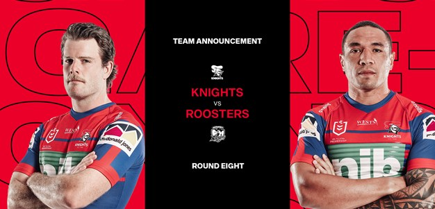 Knights v Roosters Round 8 NRL team list