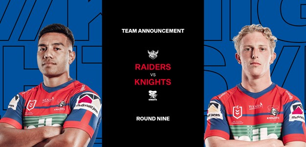 Knights v Raiders Round 9 NRL Team List